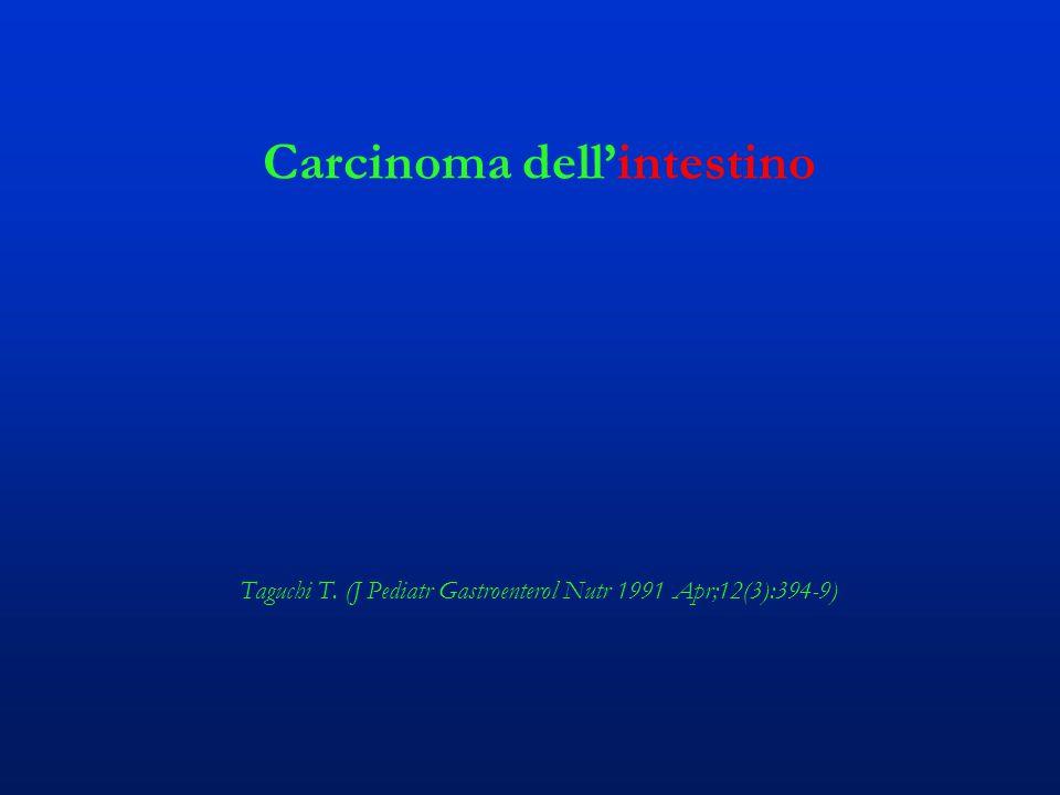 Carcinoma dell'intestino Taguchi T. (J Pediatr Gastroenterol Nutr 1991 Apr;12(3):394-9)