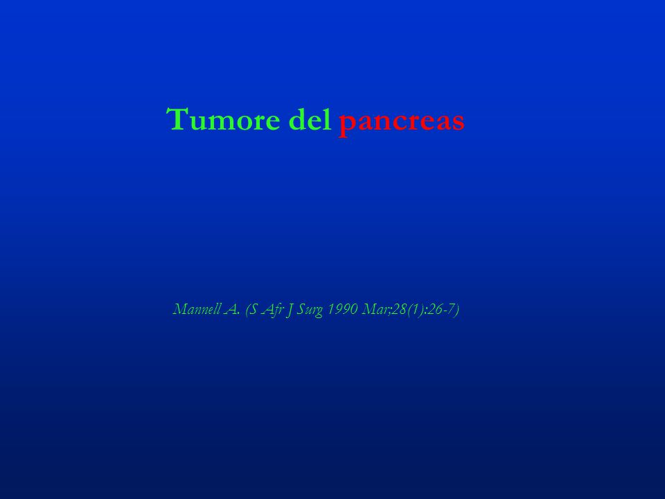 Tumore del pancreas Mannell A. (S Afr J Surg 1990 Mar;28(1):26-7)