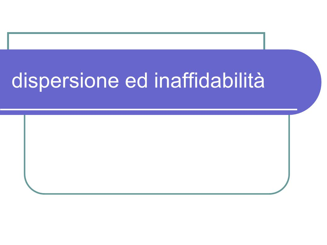 dispersione ed inaffidabilità