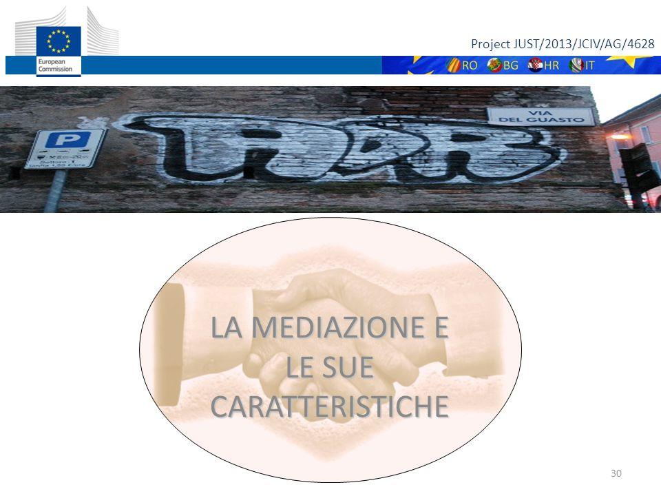 Project JUST/2013/JCIV/AG/4628 31 «La mediazione è una negoziazione facilitata che si svolge sotto il controllo e l'assistenza di un terzo, il mediatore, con lo scopo di guidare le parti al raggiungimento di un accordo che soddisfi entrambe, con la auspicata possibilità di porre le stesse parti in una situazione migliore di quella in cui versavano in precedenza».