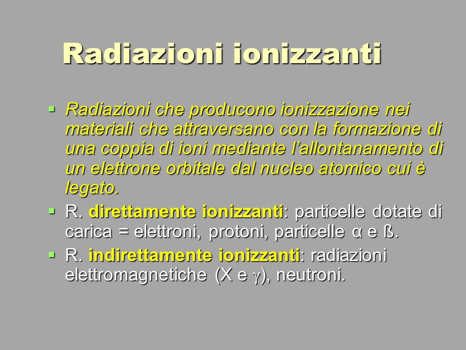  La capacità di ionizzare e di penetrare all'interno della materia dipende dall'energia e dal tipo di radiazione emessa, e dalla composizione e dallo spessore del materiale attraversato.