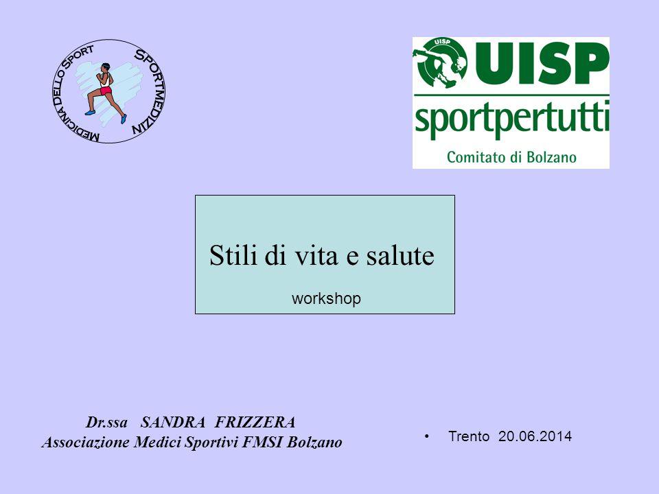 Dr.ssa SANDRA FRIZZERA Associazione Medici Sportivi FMSI Bolzano Trento 20.06.2014 Stili di vita e salute workshop