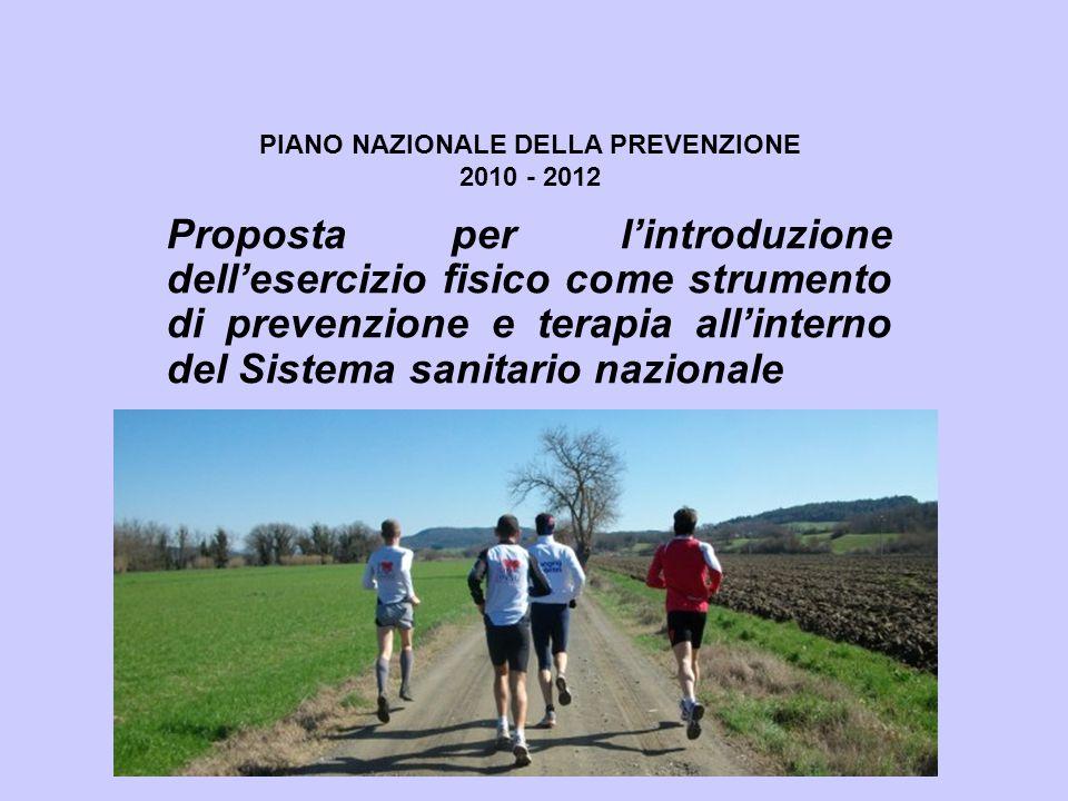 Proposta per l'introduzione dell'esercizio fisico come strumento di prevenzione e terapia all'interno del Sistema sanitario nazionale PIANO NAZIONALE DELLA PREVENZIONE 2010 - 2012