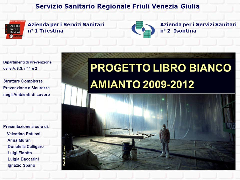 Servizio Sanitario Regionale Friuli Venezia Giulia PROGETTO LIBRO BIANCO AMIANTO 2009-2012 Foto U.