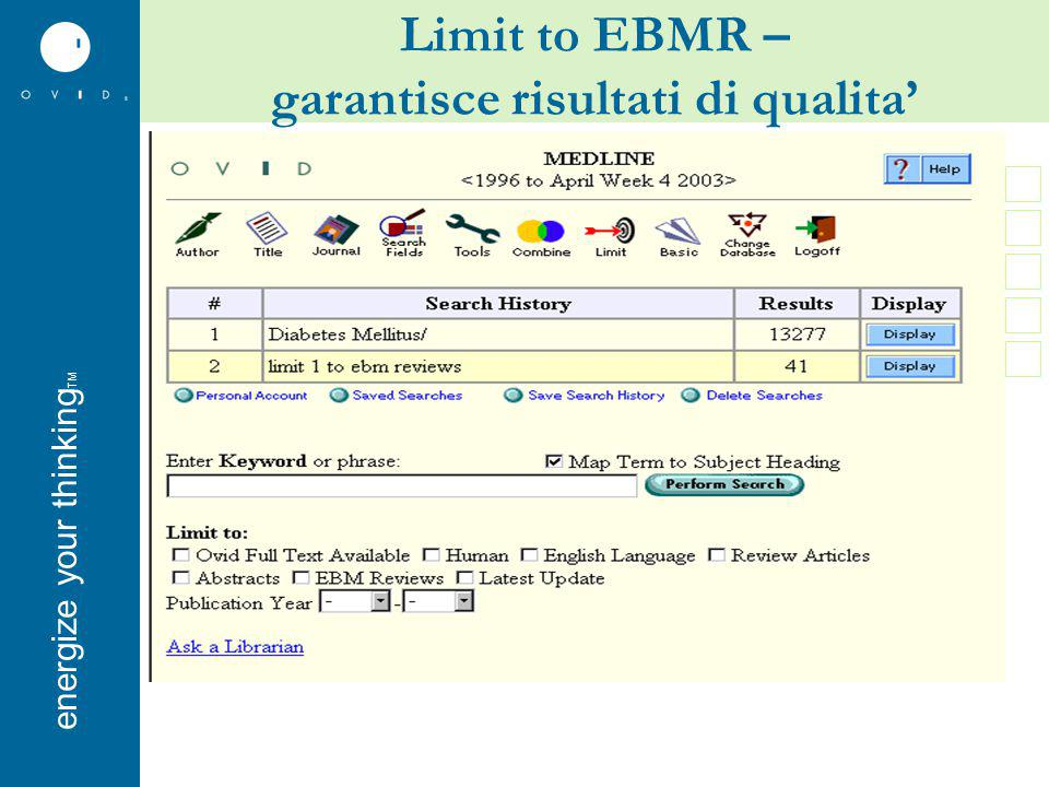 energise your thinkingenergize your thinking TM Limit to EBMR – garantisce risultati di qualita'