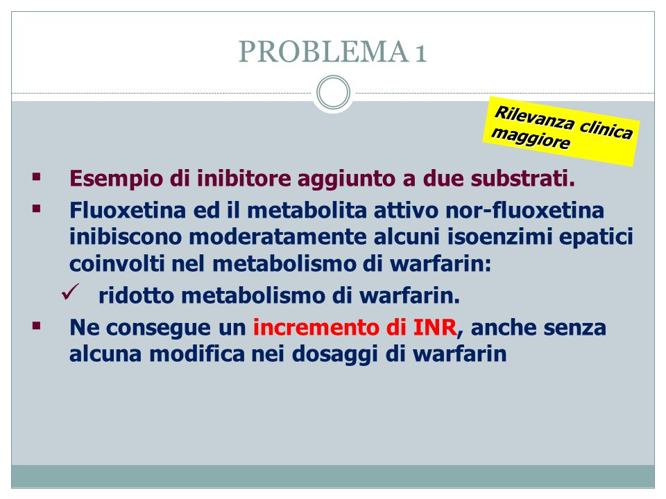 PROBLEMA 1  Esempio di inibitore aggiunto a due substrati.  Fluoxetina ed il metabolita attivo nor-fluoxetina inibiscono moderatamente alcuni isoenz