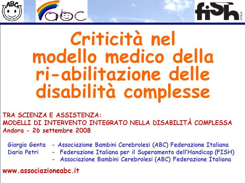 Criticità nel modello medico della ri-abilitazione delle disabilità complesse TRA SCIENZA E ASSISTENZA: MODELLI DI INTERVENTO INTEGRATO NELLA DISABILI