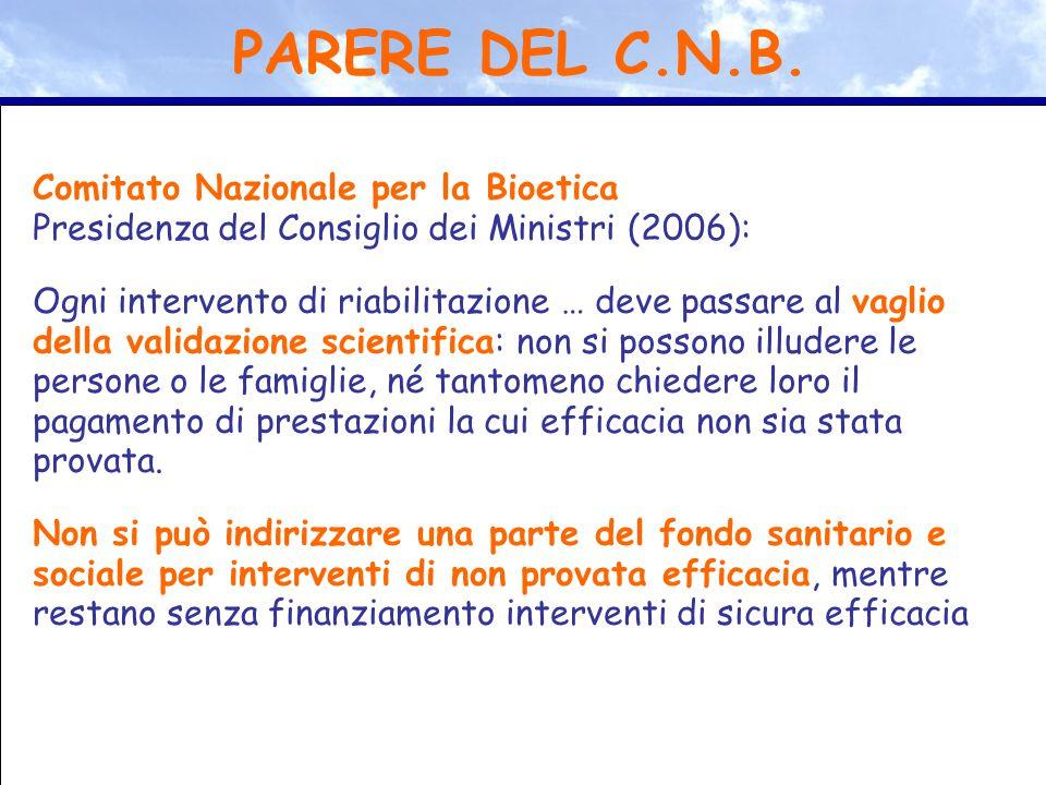 Comitato Nazionale per la Bioetica Presidenza del Consiglio dei Ministri (2006): Ogni intervento di riabilitazione … deve passare al vaglio della vali