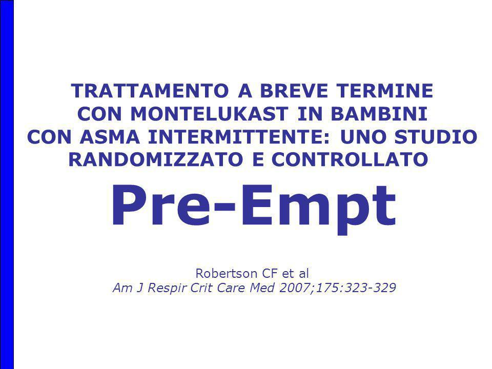 Montelukast As An Episode Modifier in the Treatment of Infrequent Episodic Asthma in Children TRATTAMENTO A BREVE TERMINE CON MONTELUKAST IN BAMBINI CON ASMA INTERMITTENTE: UNO STUDIO RANDOMIZZATO E CONTROLLATO Pre-Empt Robertson CF et al Am J Respir Crit Care Med 2007;175:323-329