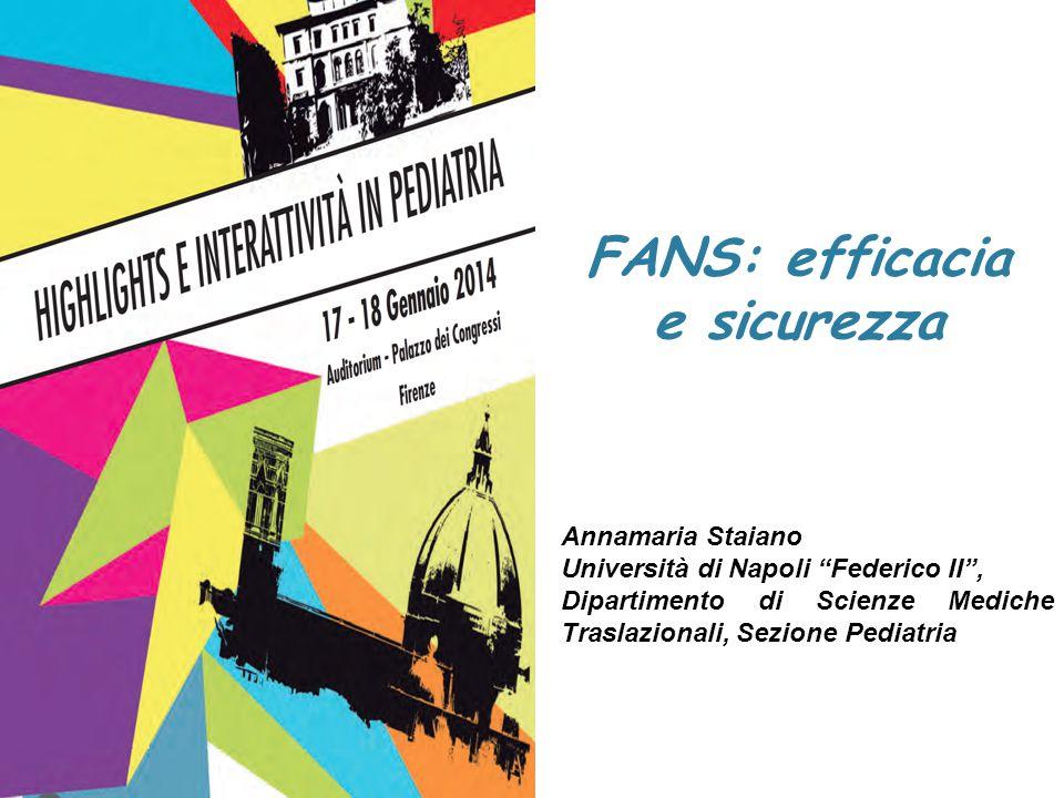 """FANS: efficacia e sicurezza Annamaria Staiano Università di Napoli """"Federico II"""", Dipartimento di Scienze Mediche Traslazionali, Sezione Pediatria"""