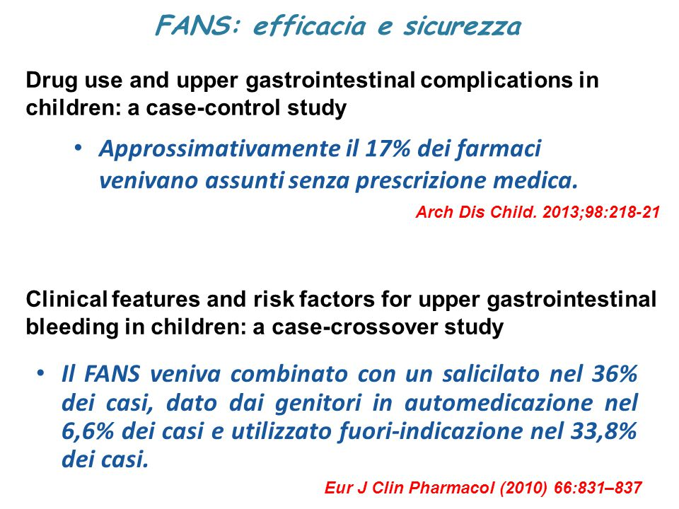 FANS: principali indicazioni in eta' pediatrica Febbre: Numerosi studi hanno dimostrato l efficacia del farmaco nel ridurre la febbre nel bambino.