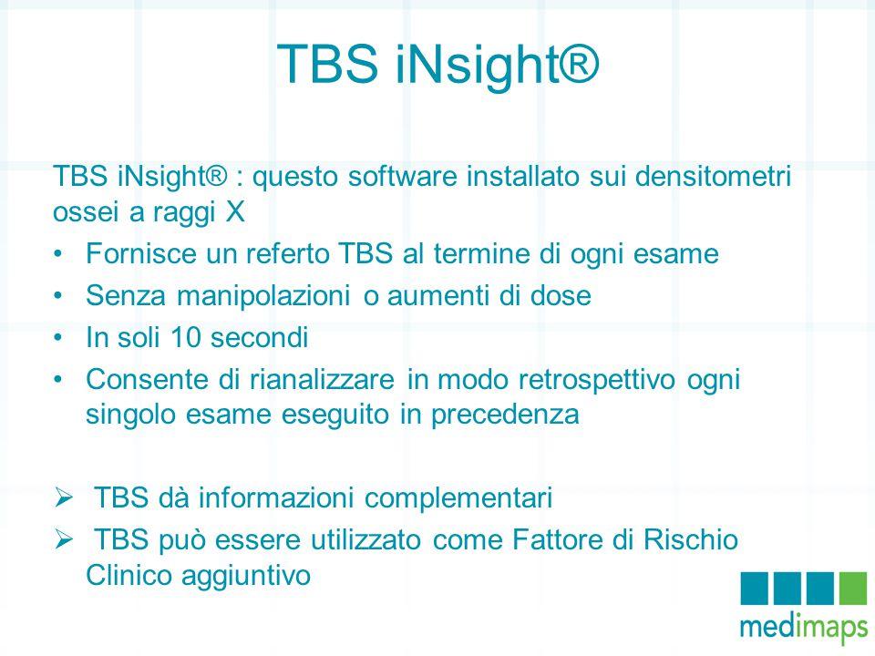 TBS iNsight® TBS iNsight® : questo software installato sui densitometri ossei a raggi X Fornisce un referto TBS al termine di ogni esame Senza manipol