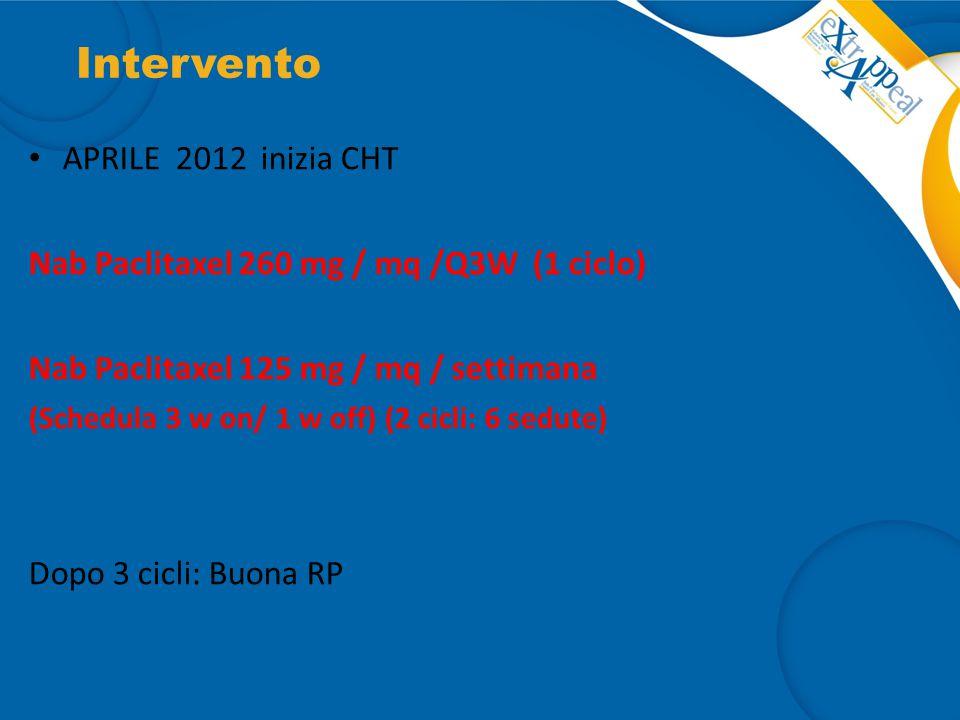 Intervento APRILE 2012 inizia CHT Nab Paclitaxel 260 mg / mq /Q3W (1 ciclo) Nab Paclitaxel 125 mg / mq / settimana (Schedula 3 w on/ 1 w off) (2 cicli
