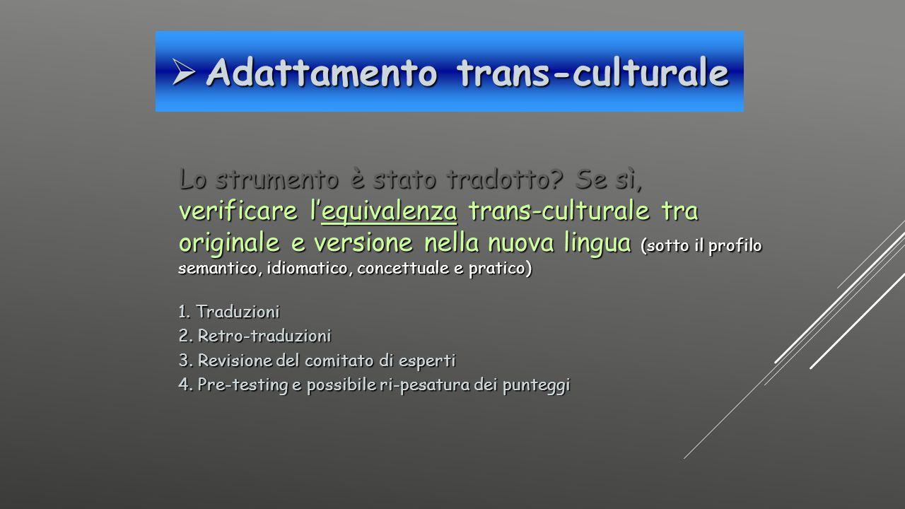  Adattamento trans-culturale Lo strumento è stato tradotto? Se sì, verificare l'equivalenza trans-culturale tra originale e versione nella nuova ling
