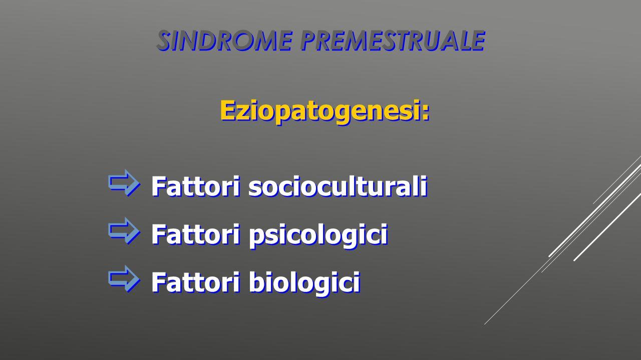 SINDROME PREMESTRUALE Eziopatogenesi:  Fattori socioculturali  Fattori psicologici  Fattori biologici Eziopatogenesi:  Fattori socioculturali  Fa