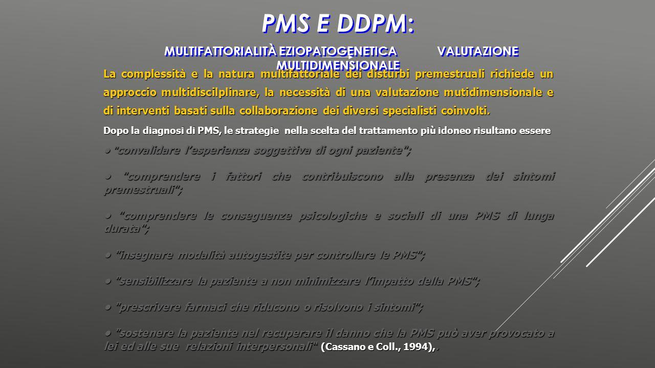 PMS E DDPM : MULTIFATTORIALITÀ EZIOPATOGENETICA VALUTAZIONE MULTIDIMENSIONALE La complessità e la natura multifattoriale dei disturbi premestruali ric