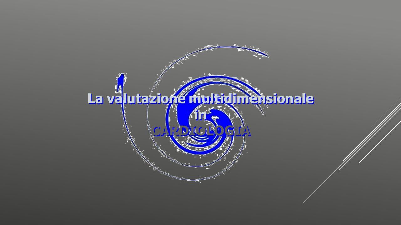 La valutazione multidimensionale in CARDIOLOGIA La valutazione multidimensionale in CARDIOLOGIA