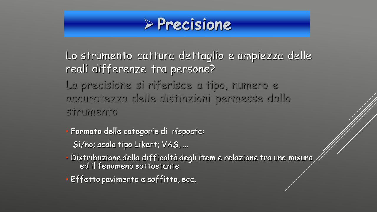  Precisione Lo strumento cattura dettaglio e ampiezza delle reali differenze tra persone? La precisione si riferisce a tipo, numero e accuratezza del