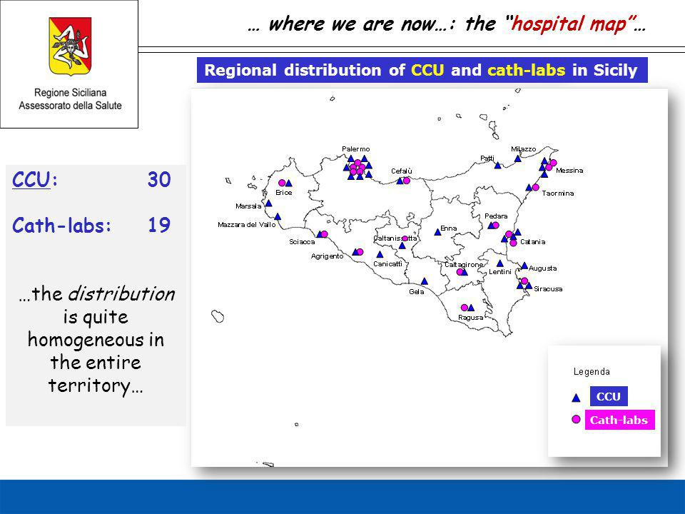… where we are now…: the hospital map … Regional distribution of CCU and cath-labs in Sicily CCU Cath-labs CCU:30 Cath-labs:19 …the distribution is quite homogeneous in the entire territory…