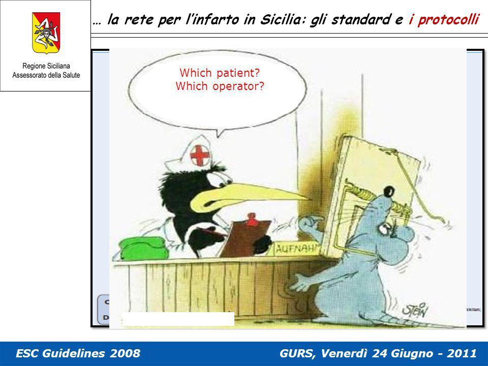 … la rete per l'infarto in Sicilia: gli standard e i protocolli ESC Guidelines 2008 Which patient? Which operator? GURS, Venerdì 24 Giugno - 2011