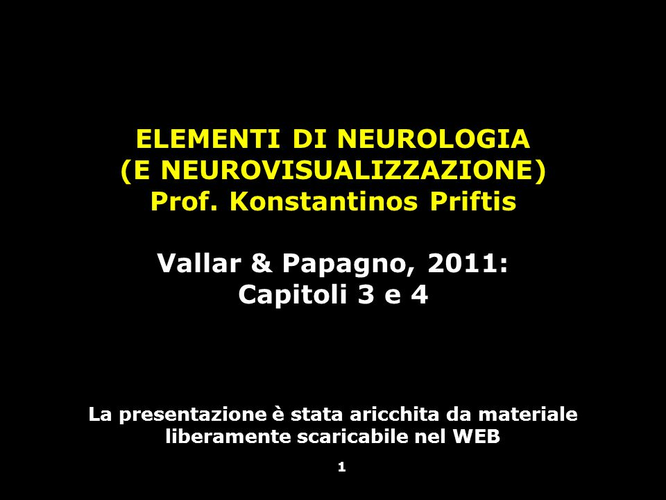 Vallar, Papagno (a cura di), Manuale di neuropsicologia, Il Mulino, 2011 Capitolo IV. ELEMENTI DI NEUROLOGIA 1 ELEMENTI DI NEUROLOGIA (E NEUROVISUALIZ