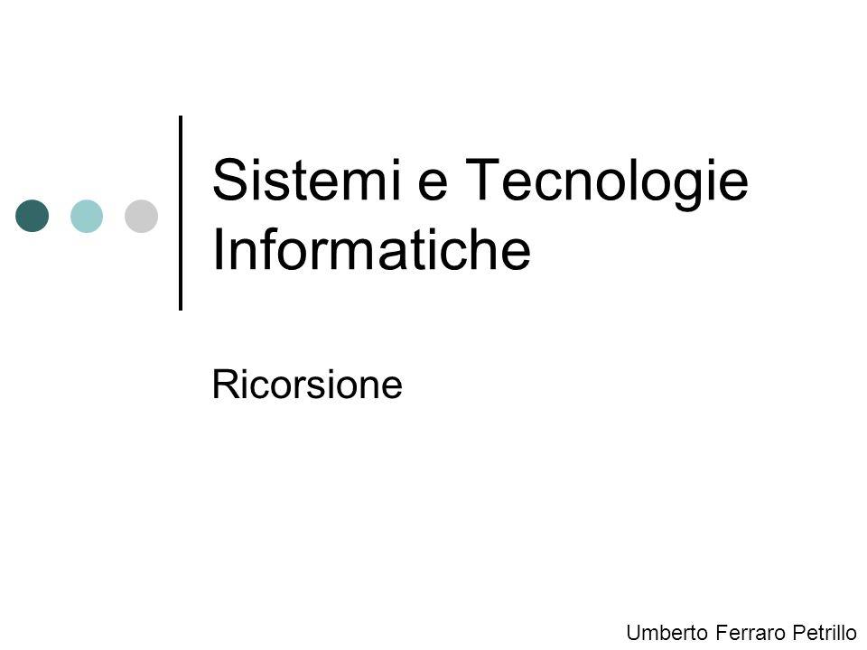 Sistemi e Tecnologie Informatiche Ricorsione Umberto Ferraro Petrillo