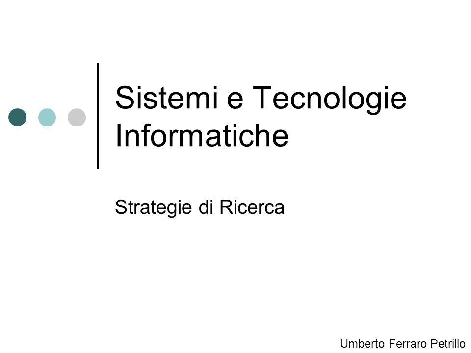 Sistemi e Tecnologie Informatiche Strategie di Ricerca Umberto Ferraro Petrillo