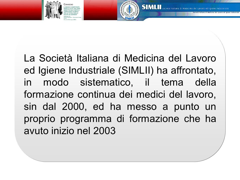 La Società Italiana di Medicina del Lavoro ed Igiene Industriale (SIMLII) ha affrontato, in modo sistematico, il tema della formazione continua dei medici del lavoro, sin dal 2000, ed ha messo a punto un proprio programma di formazione che ha avuto inizio nel 2003 Alfonso Cristaudo