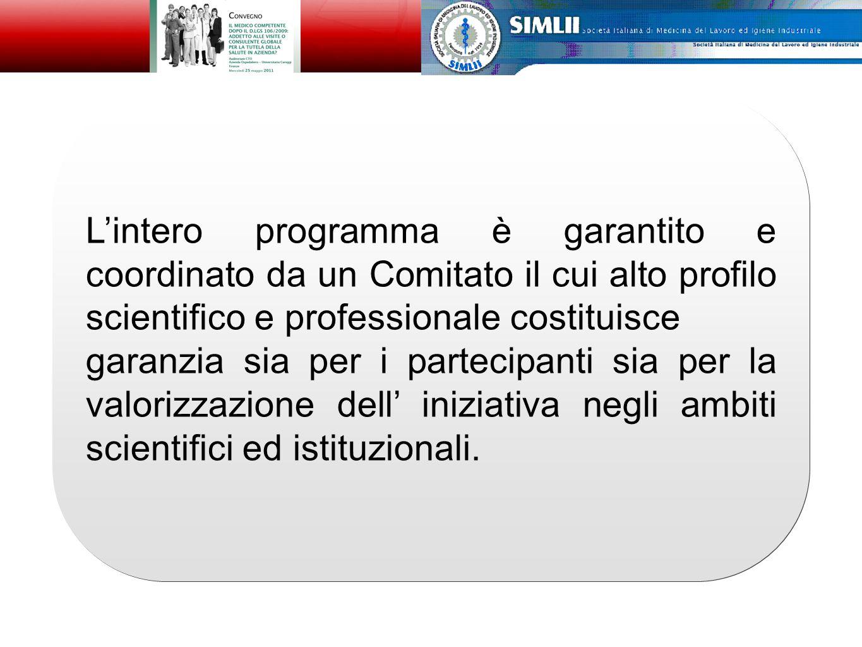 L'intero programma è garantito e coordinato da un Comitato il cui alto profilo scientifico e professionale costituisce garanzia sia per i partecipanti sia per la valorizzazione dell' iniziativa negli ambiti scientifici ed istituzionali.