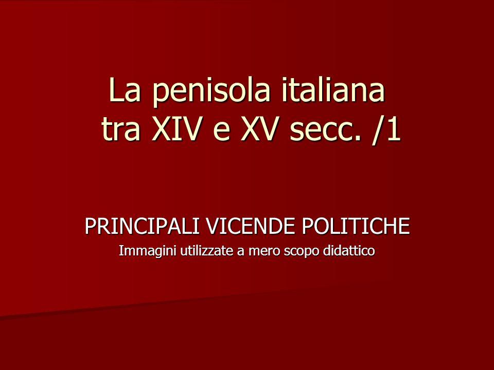 La penisola italiana tra XIV e XV secc. /1 PRINCIPALI VICENDE POLITICHE Immagini utilizzate a mero scopo didattico