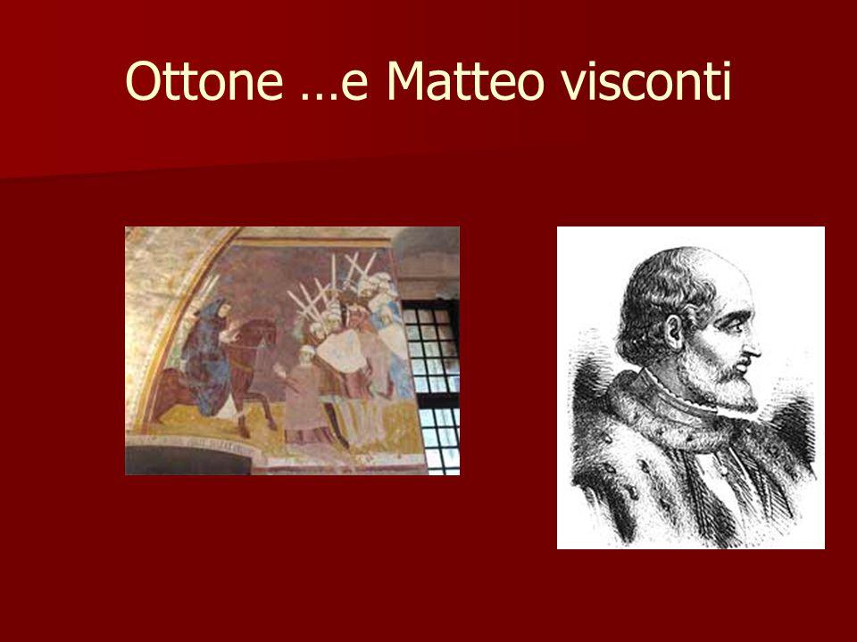Ottone …e Matteo visconti
