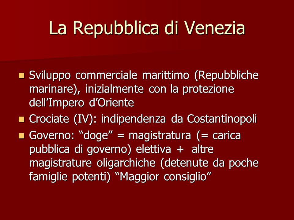 La Repubblica di Venezia Sviluppo commerciale marittimo (Repubbliche marinare), inizialmente con la protezione dell'Impero d'Oriente Sviluppo commerci