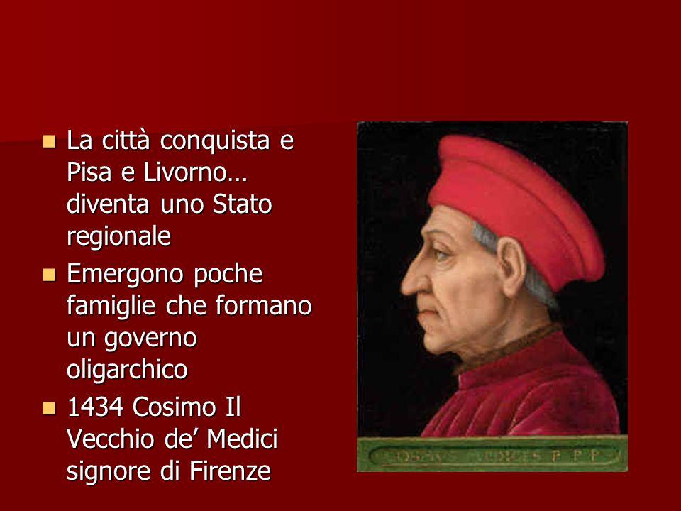La città conquista e Pisa e Livorno… diventa uno Stato regionale La città conquista e Pisa e Livorno… diventa uno Stato regionale Emergono poche famig
