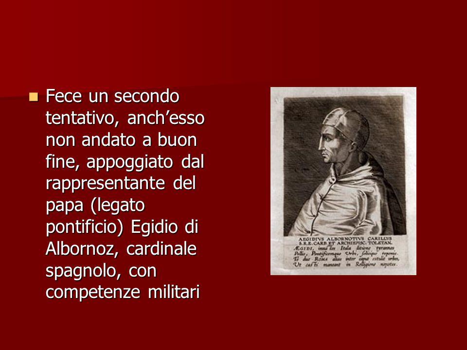 Fece un secondo tentativo, anch'esso non andato a buon fine, appoggiato dal rappresentante del papa (legato pontificio) Egidio di Albornoz, cardinale