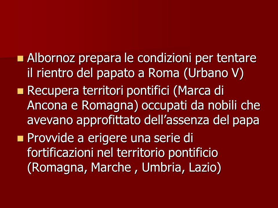 Albornoz prepara le condizioni per tentare il rientro del papato a Roma (Urbano V) Albornoz prepara le condizioni per tentare il rientro del papato a