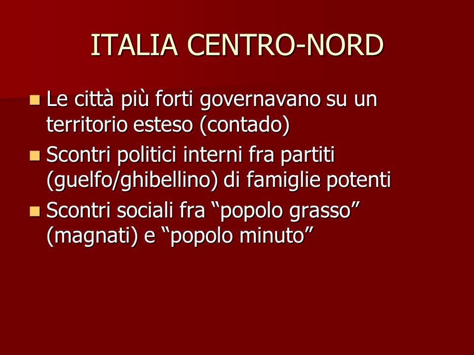 ITALIA CENTRO-NORD Le città più forti governavano su un territorio esteso (contado) Le città più forti governavano su un territorio esteso (contado) S