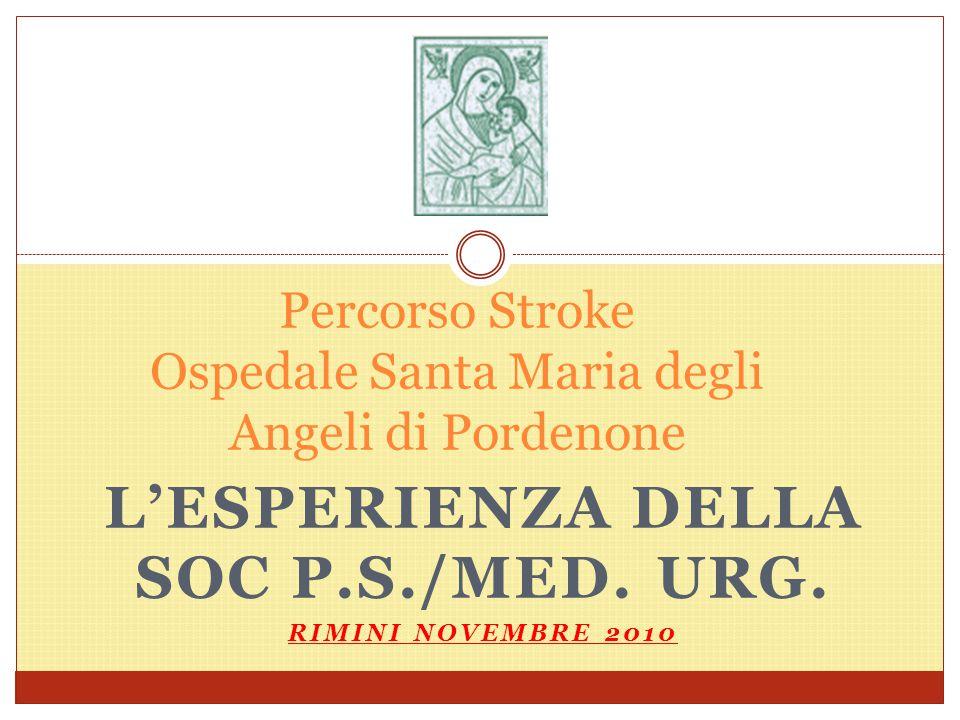 L'ESPERIENZA DELLA SOC P.S./MED. URG. RIMINI NOVEMBRE 2010 Percorso Stroke Ospedale Santa Maria degli Angeli di Pordenone