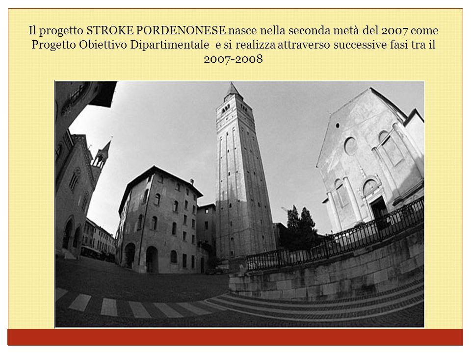 Il progetto STROKE PORDENONESE nasce nella seconda metà del 2007 come Progetto Obiettivo Dipartimentale e si realizza attraverso successive fasi tra i