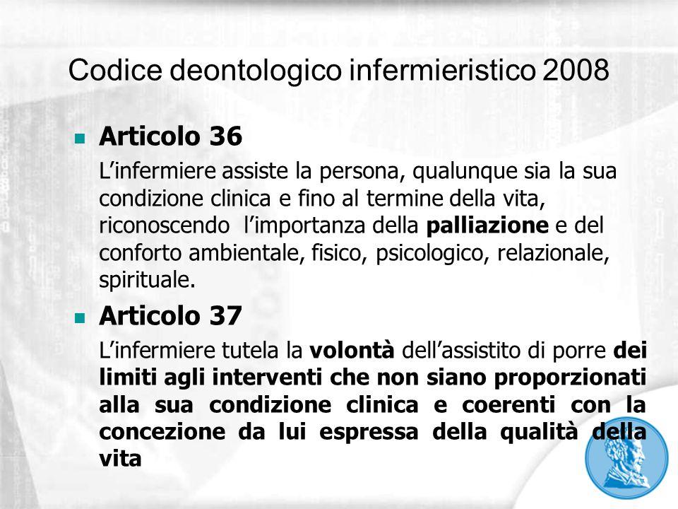 Codice deontologico infermieristico 2008 Articolo 36 L'infermiere assiste la persona, qualunque sia la sua condizione clinica e fino al termine della