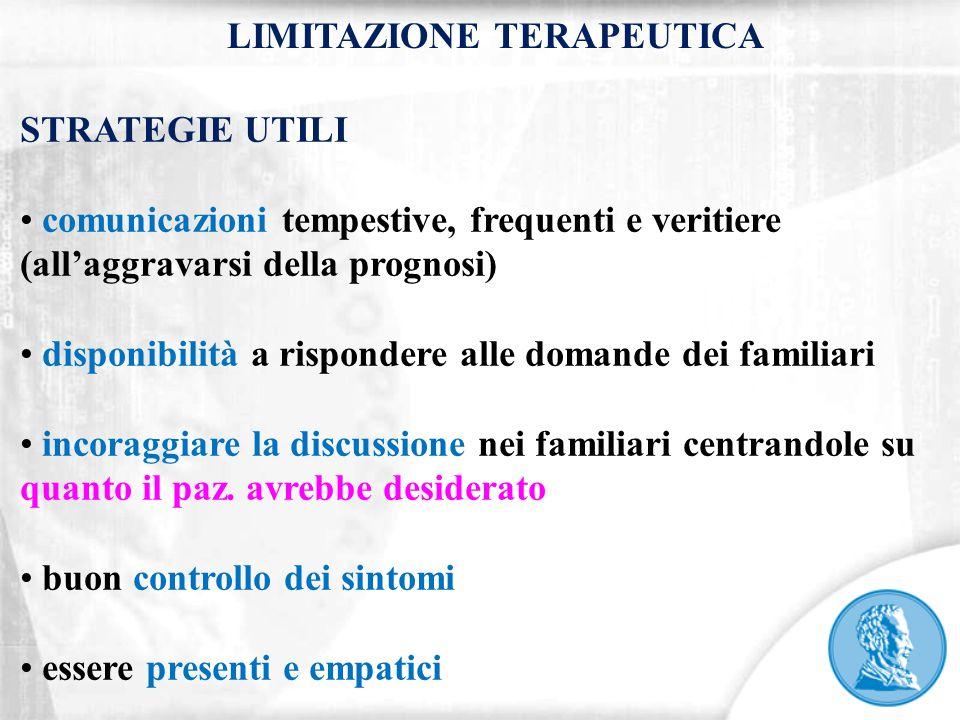 STRATEGIE UTILI comunicazioni tempestive, frequenti e veritiere (all'aggravarsi della prognosi) disponibilità a rispondere alle domande dei familiari