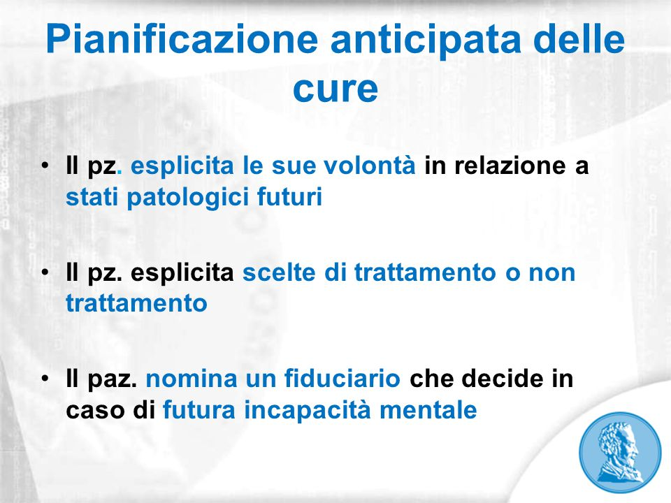 Pianificazione anticipata delle cure Il pz. esplicita le sue volontà in relazione a stati patologici futuri Il pz. esplicita scelte di trattamento o n
