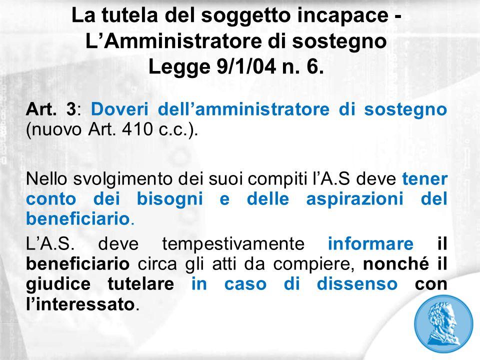 La tutela del soggetto incapace - L'Amministratore di sostegno Legge 9/1/04 n. 6. Art. 3: Doveri dell'amministratore di sostegno (nuovo Art. 410 c.c.)