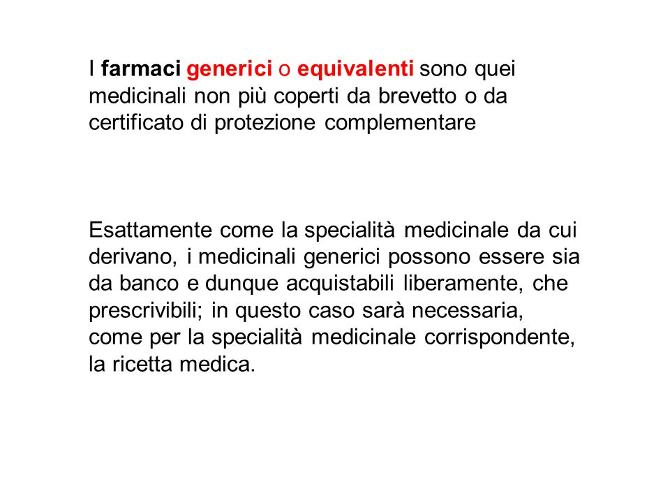 I farmaci generici o equivalenti sono quei medicinali non più coperti da brevetto o da certificato di protezione complementare Esattamente come la spe
