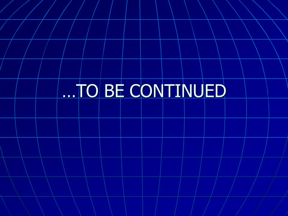 …TO BE CONTINUED
