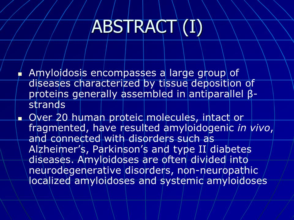 ABSTRACT (I) Amyloidosis encompasses a large group of diseases characterized by tissue deposition of proteins generally assembled in antiparallel β- s