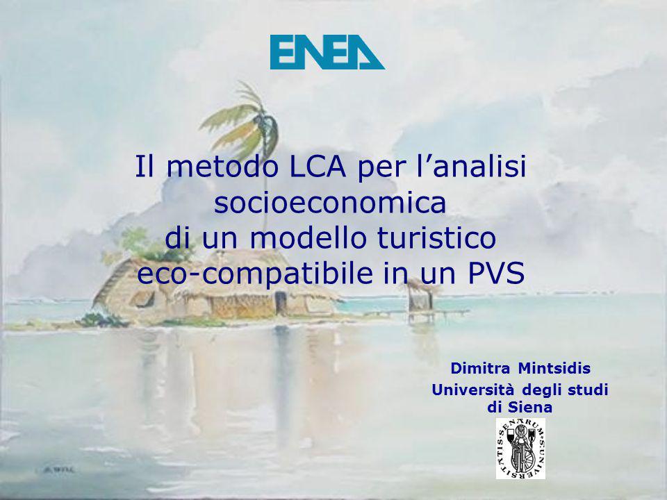 Il metodo LCA per l'analisi socioeconomica di un modello turistico eco-compatibile in un PVS Dimitra Mintsidis Università degli studi di Siena