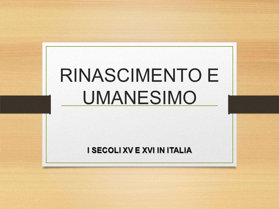 RINASCIMENTO E UMANESIMO I SECOLI XV E XVI IN ITALIA
