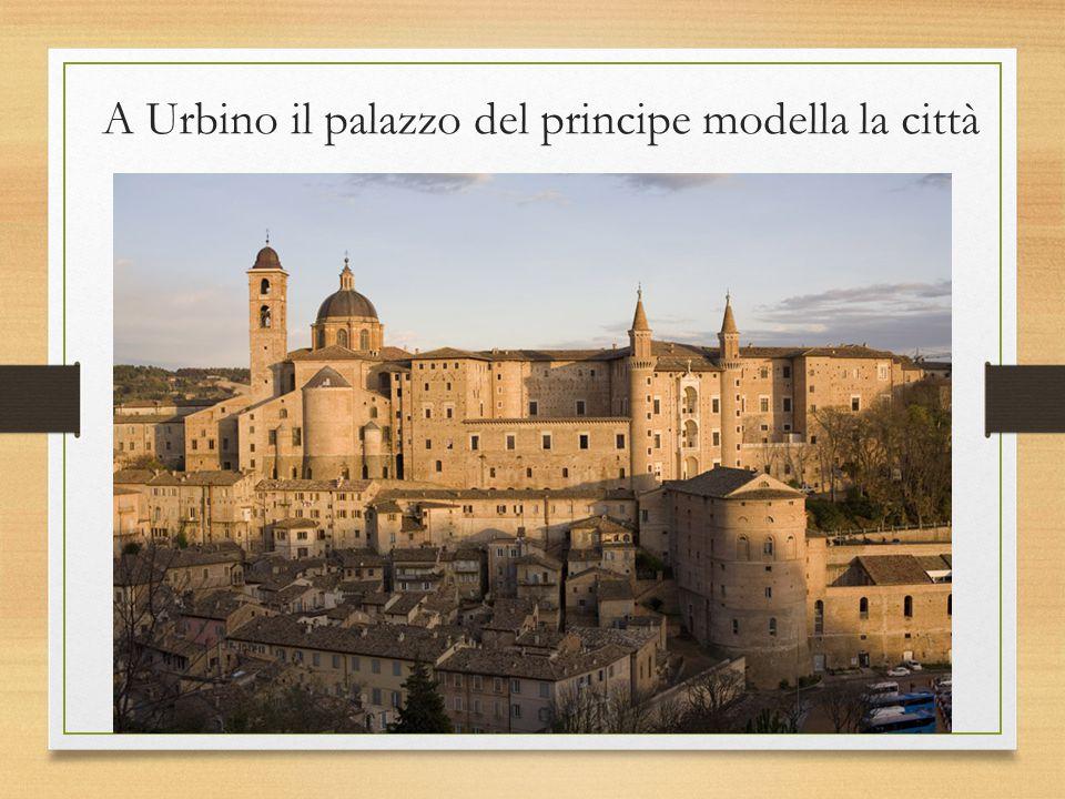 A Urbino il palazzo del principe modella la città