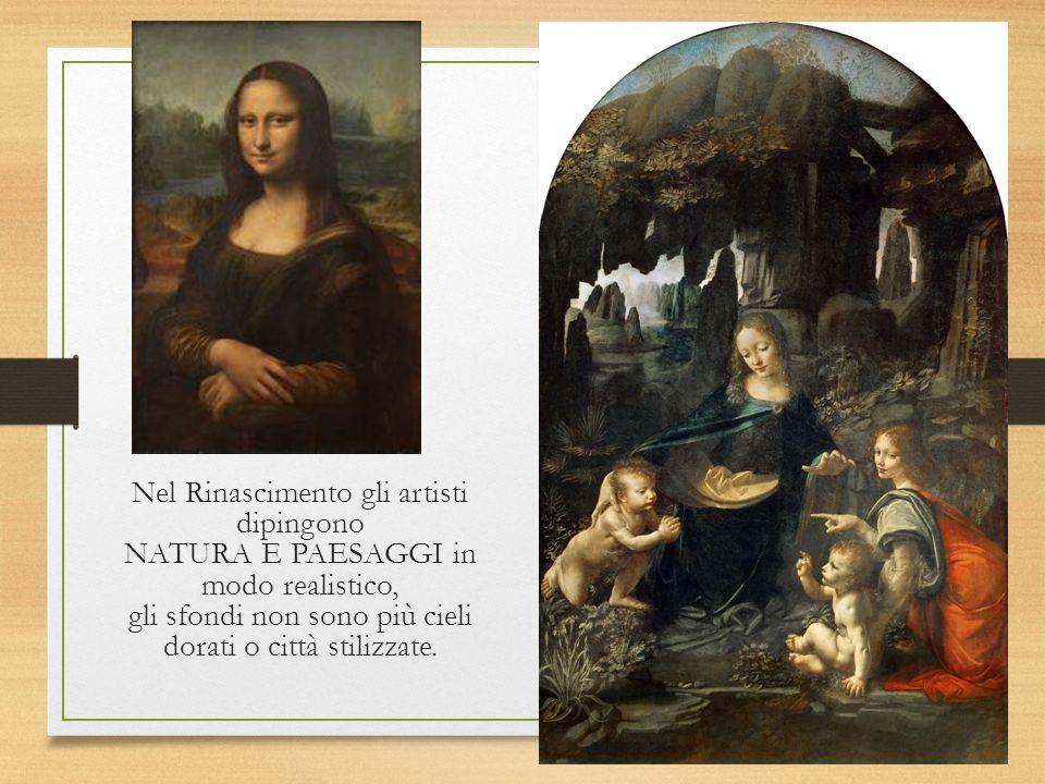 Nel Rinascimento gli artisti dipingono NATURA E PAESAGGI in modo realistico, gli sfondi non sono più cieli dorati o città stilizzate.