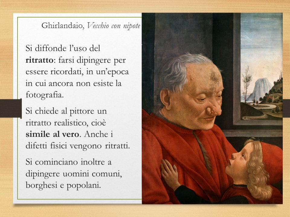 Ghirlandaio, Vecchio con nipote Si diffonde l'uso del ritratto: farsi dipingere per essere ricordati, in un'epoca in cui ancora non esiste la fotograf
